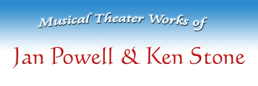 Musical Theater Works of Jan Powell & Ken Stone